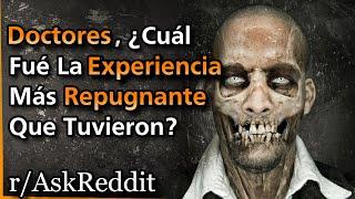 MÉDICOS Comparten Sus Historias Más REPUGNANTES | r/askreddit