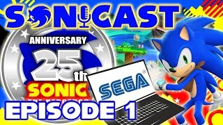 SONICAST EP. 1|Sonic 25th Anniversary, Sonic Boom Fire and Ice, SEGA PC Ports
