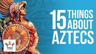 15 Things You Didn't Know About The Aztecs