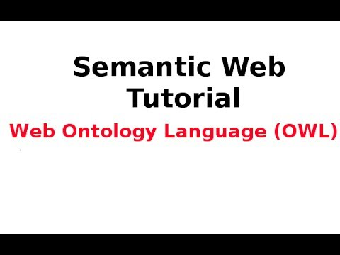 Semantic Web Tutorial 13/14: Web Ontology Language (OWL)