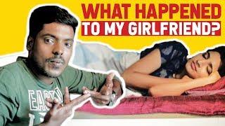 What Happened To My Girlfriend? | Ft. Maari | Put Chutney