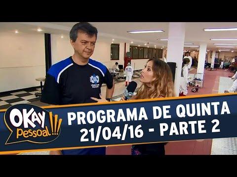 Okay Pessoal!!! (21/04/16) - Quinta - Parte 2