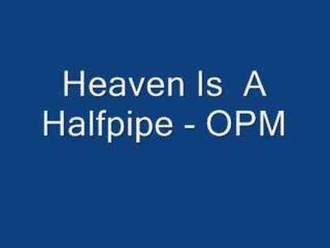 Heaven is a halfpipe - OPM