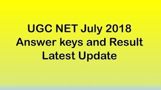 UGC NET July 2018 Key and Result update - Media Source