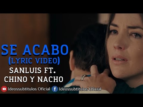 Se Acabó - SanLuis Ft. Chino y Nacho - Lyric Video - Ideossubtitulos