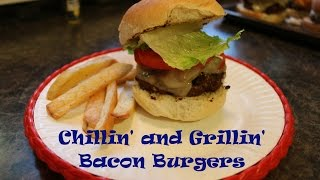Chillin' And Grillin' 19 - Bacon Burgers