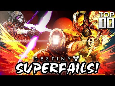 TOP TEN: GREATEST DESTINY SUPERFAILS OF ALL TIME!!!!!