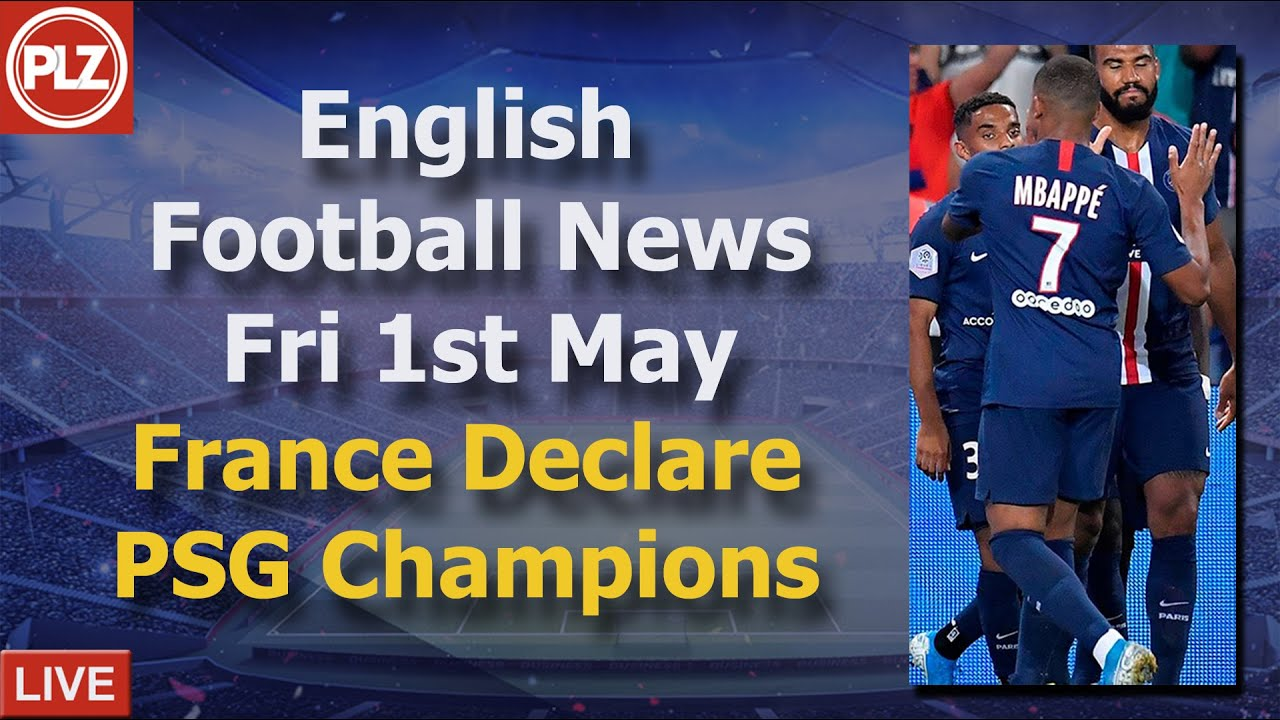 PSG Declared French Champions - Friday 1st May - PLZ English Football News