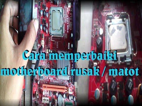 CARA SERVIS / MEMPERBAIKI MOTHERBOARD RUSAK MATOT / TIDAK START