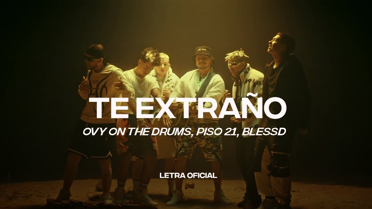 Ovy On The Drums, Piso 21, Blessd - Te Extraño (Lyric Video)   CantoYo