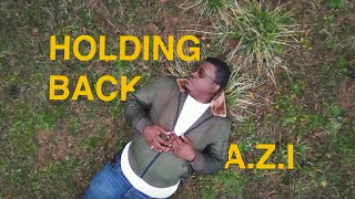 A.Z.I - Holding Back | Official Video