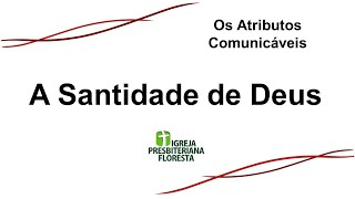 Os atributos comunicáveis - A santidade de Deus   Escola dominical 09/05/21