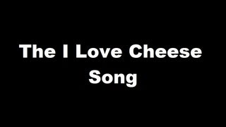 The I Love Cheese Song