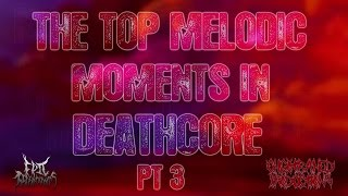 The Top Melodic Moments In Deathcore Pt 3 (New 2015)
