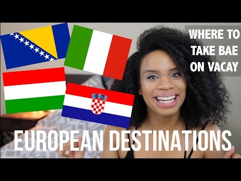 WHERE TO TAKE BAE ON VACAY - MY FAVORITE EUROPEAN TRAVEL DESTINATIONS