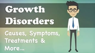 Growth Disorders - Causes, Symptoms, Treatments & More…