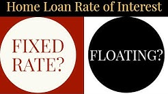 Which Home Loan is Better - FIXED or FLOATING? : Subodh gupta