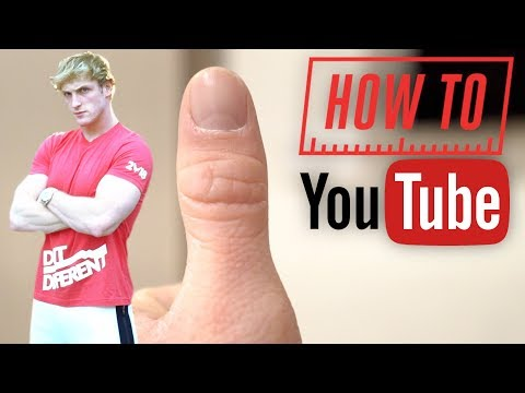 HOW TO BE A YOUTUBER - BY LOGAN PAUL!