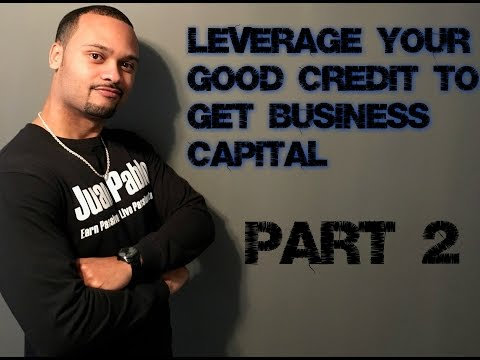 Leverage Your Good Credit To Get Business Capital   Part 2