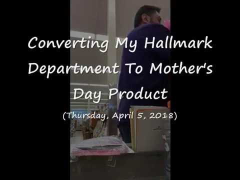 Converting My Hallmark Department To Mother's Day Product (4-5-2018)