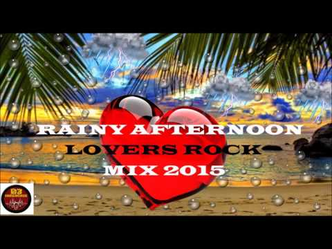 2015 Rainy Afternoon Lovers Rock Mix:Gregory Isaacs, Ghost,Chevaughn,Turbulance And Many More