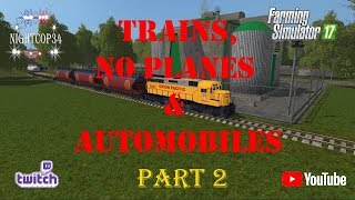 Farming Simulator 17 - Factory Farm v3.4 - Trains, No Planes & Automobiles  Part 2