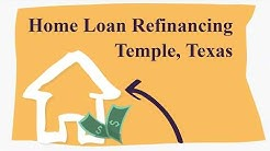 Home Loan Refinancing - Temple, Texas