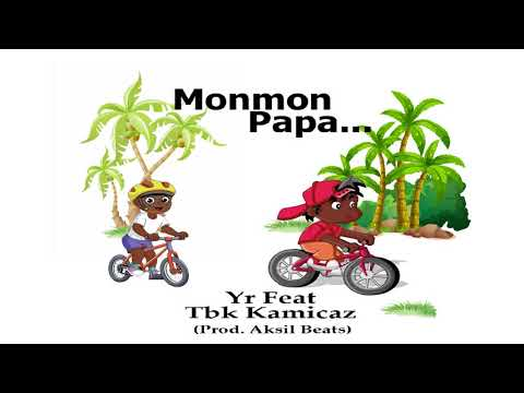Monmon Papa... - Yr Feat Tbk Kamicaz [Prod  Aksil Beats] Audio Officiel 2019