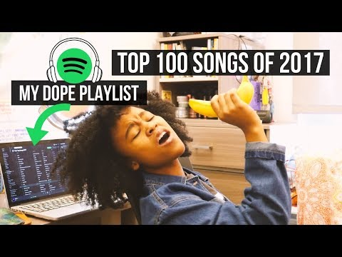 MY TOP 100 SONGS OF 2017!! | My Spotify Wrapped