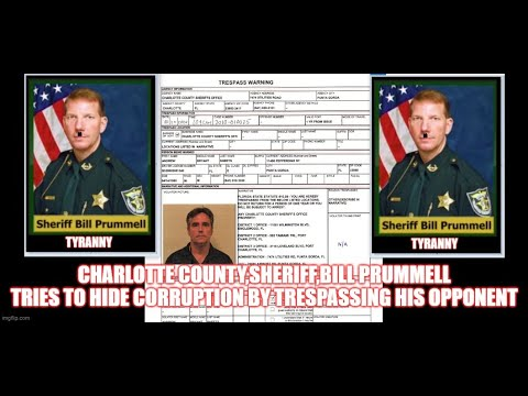 CHARLOTTE COUNTY SHERIFF BILL PRUMMELL TRIES TO HIDE CORRUPTION BY TRESPASSING HIS OPPONENT