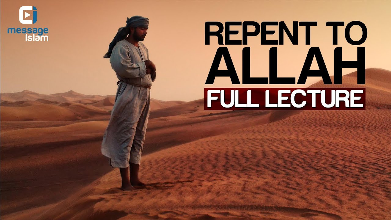repentance in islam Islam fully understands the temptations that come in the way of everyone of us, and that which some of us repentance is the most noble and beloved form of obedience in the eyes of allah the all mighty.