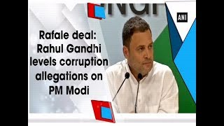 Rafale deal: Rahul Gandhi levels corruption allegations on PM Modi - #ANI News