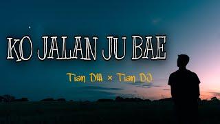 Download Lagu KO JALAN JU BAE - Tian DW × Tian DJ   Lirik mp3