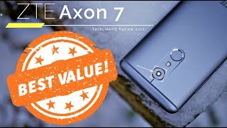 ZTE Axon 7 Review 2017 -The BEST VALUE Smartphone 2017!!!