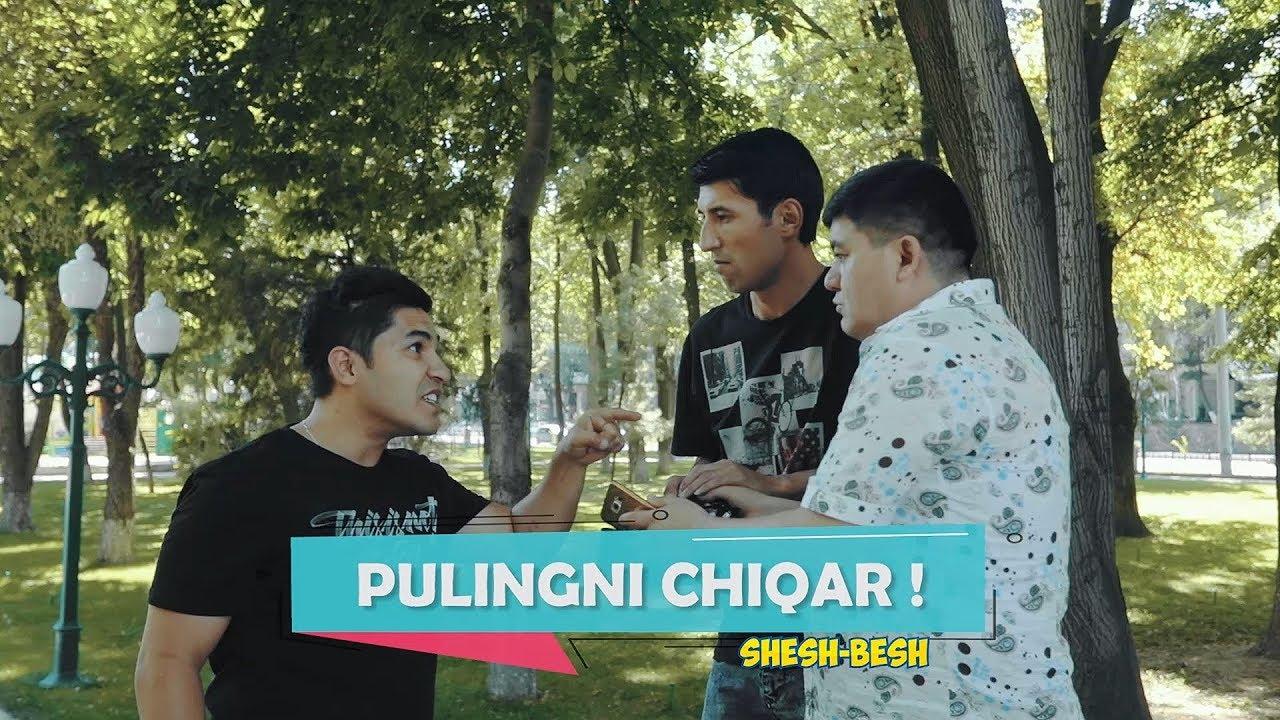Shesh Besh - Pulingni chiqar!