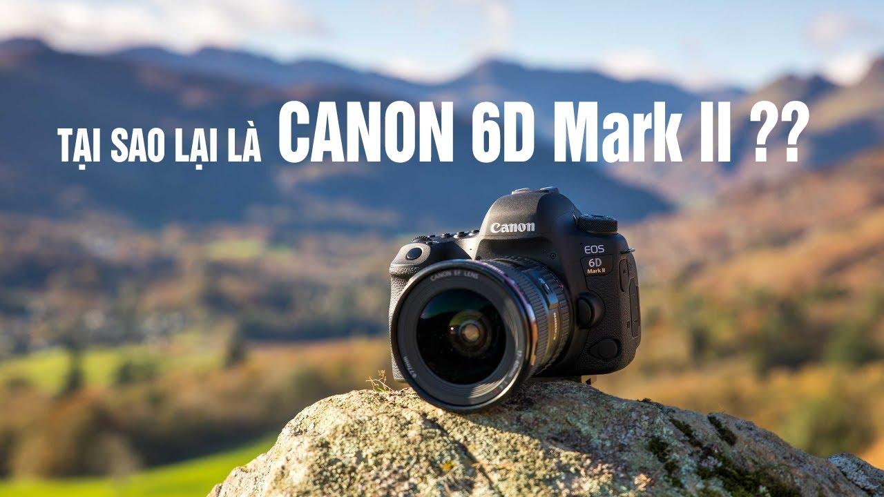 Trải Nghiệm Đánh Giá Canon 6D Mark II – Tại Sao Lại Là 6D Mark II – Vlog 31 – Nhiếp Ảnh Cùng LOUIS