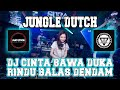 DJ CINTA BAWA DUKA RINDU BALAS DENDAM JUNGLE DUTCH FULLBASS TINGGI 2021 FT SIJACK
