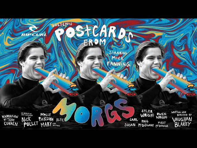 Rip Curl's Postcards From Morgs featuring; Mick Fanning, Tyler Wright, Owen Wright and more!