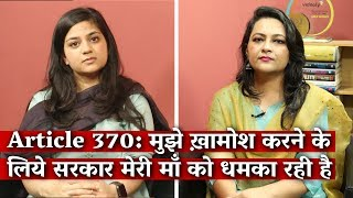 Article 370: 'Government is Trying to Silence Me By Threatening Mehbooba Ji'