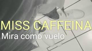 Miss caffeina - Mira como vuelo (letra)
