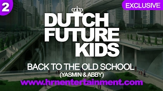 Dutch Future Kids | Back to the Old School | Yasmin & Abby