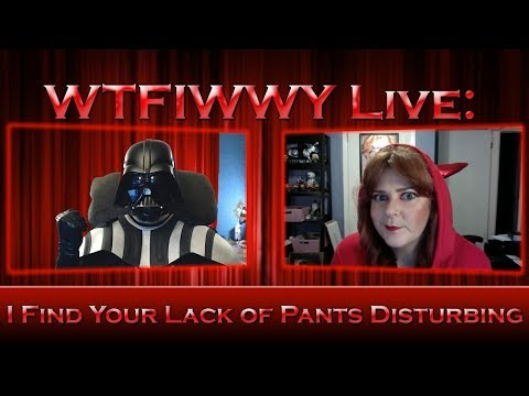 WTFIWWY Live - I Find Your Lack of Pants Disturbing - 10/30/17