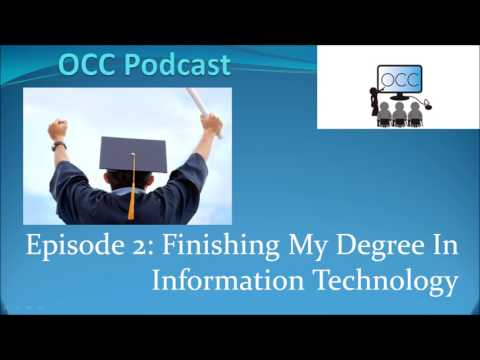 OCC Podcast Episode 2 - Finishing My Degree In Information Technology