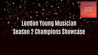 Talent/Artist/Master Categories - London Young Musician Season 2 Champions Showcase
