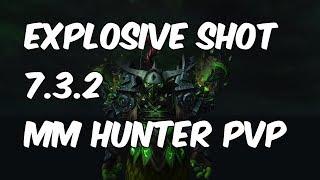 EXPLOSIVE SHOT - 7.3.2 Marksmanship Hunter PvP - WoW Legion