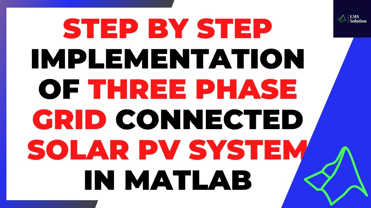STEP By STEP Implementation of Three Phase Grid Connected Solar PV System in MATLAB