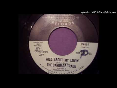 The Carriage Trade - wild about my lovin'