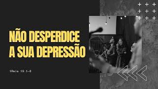 NÃO DESPERDICE A SUA DEPRESSÃO - Pr. Thiago Candonga