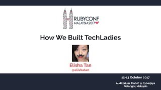 How We Built TechLadies - RubyConfMY 2017