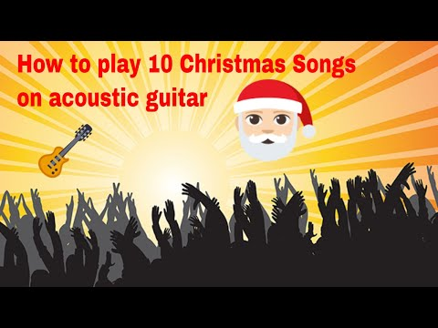 How to play 10 Christmas Songs on acoustic guitar